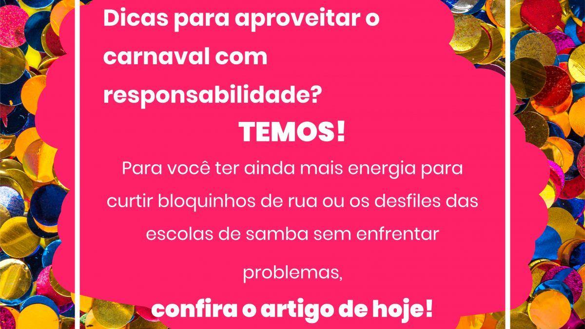 Dicas para curtir o Carnaval com responsabilidade!